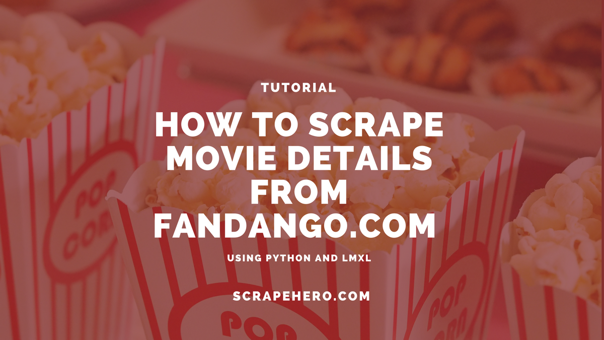 How to Scrape Movie Details from Fandango com using Python and LXML