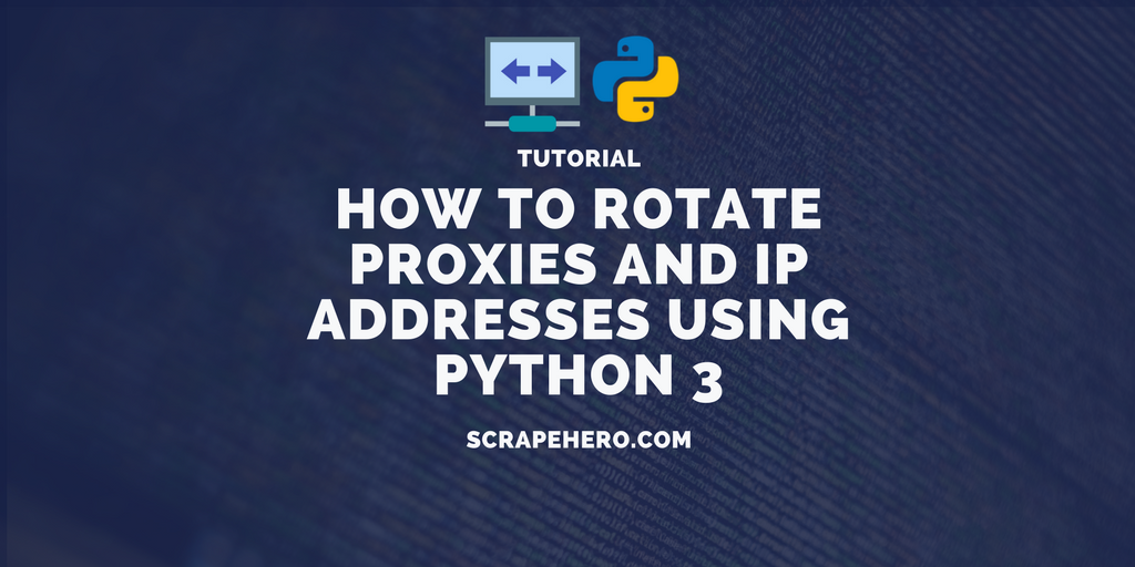 How To Rotate Proxies using Python 3 and Requests for Web Scraping