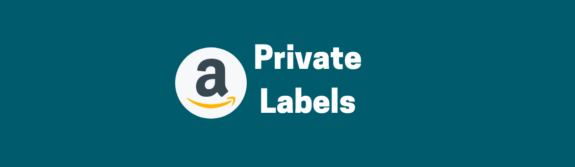 Everything You Need To Know about Amazon Private Labels